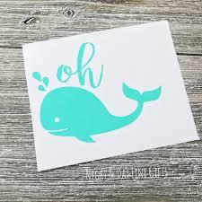 Oh Whale Vinyl Decal Nautical Whale Sticker Beach Lover Etsy Vinyl Decals Car Monogram Decal Yeti Decals