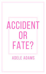 Accident Or Fate? by Adele Adams