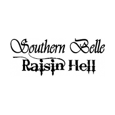Southern Belle Raisin Hell Vinyl Decal 065