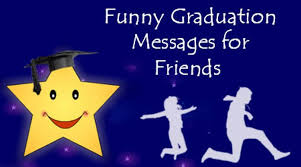 funny graduation messages for friends sayings quotes wishes
