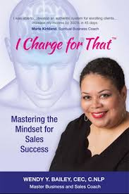 """Master the Mindset for Sales Success with Wendy Y. Bailey's New Book, """"I  Charge for That"""""""