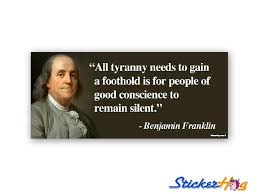 All Tyranny Needs To Gain A Foothold Is For People Of Good Conscience To Remain Silent Ben Franklin Bumper Sticker
