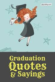 the best graduation quotes of all time com