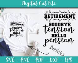 goodbye tension hello pension svg file retirement sayings