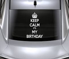 Amazon Com Keep Calm Its My Birthday Car Decals Stickers White 12 Home Kitchen