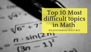 most difficult topics in mathematics
