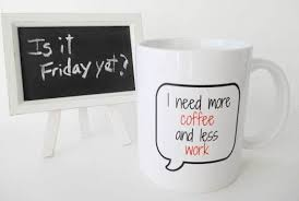 i need more coffee and less work funny coffee mug mug