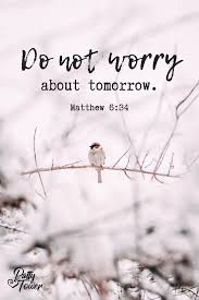 Don't worry about tomorrow. Matthew 6:34 | Inspirational bible quotes,  Powerful quotes, Biblical quotes