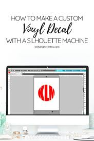 How To Make A Vinyl Decal With A Silhouette Machine Kelly Leigh Creates