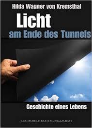 Licht am Ende des Tunnels Geschichte eines Lebens Teil 1/2: Amazon.de:  Hilda von Wagner Kremsthal: Bücher
