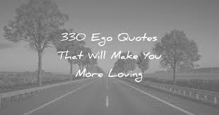 ego quotes that will make you more loving
