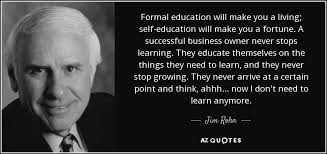 jim rohn quote formal education will make you a living self