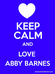 KEEP CALM AND LOVE ABBY BARNES - Keep Calm and Posters Generator, Maker For  Free - KeepCalmAndPosters.com