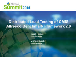 Distributed Load Testing of CMIS Alfresco Benchmark Framework 2.0 Derek  Hulley Senior Developer Michael Suzuki Senior Developer. - ppt download