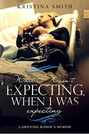 What I Wasn't Expecting When I Was Expecting: A Grieving Widow's Memoir -  Kindle edition by Smith, Kristina. Health, Fitness & Dieting Kindle eBooks  @ Amazon.com.