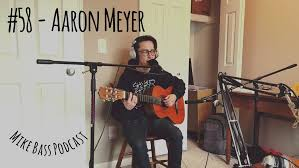 58 - Aaron Meyer — Mike Bass Music