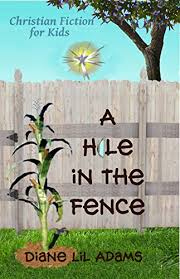 A Hole In The Fence Christian Fiction For Kids Ebook Adams Diane Lil Amazon In Kindle Store