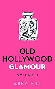 Old Hollywood Glamour: Volume II eBook: Abby Hill: Amazon.co.uk ...