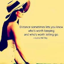 distance sometimes lets you know who s worth keeping and who s