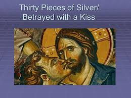 Thirty Pieces of Silver/ Betrayed with a Kiss.   In the Bible ...