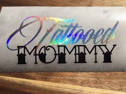 Holographic Tattooed Mommy Vinyl Decal Car Truck Window Yeti Tumbler Laptop Phone Sticker In 2020 Vinyl Decals Phone Stickers Carbon Fiber Vinyl