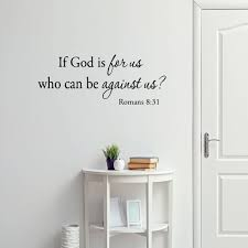 Vwaq If God Is For Us Who Can Be Against Us Wall Decal Romans 8 31 Bible Wall Art Inspirational Words Religious Scripture Prayer Stickers Walmart Com Walmart Com