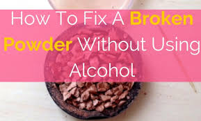 fix a broken powder without using alcohol