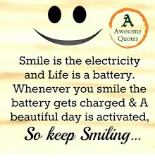 awesoquotes smile is the electricity and life is a battery