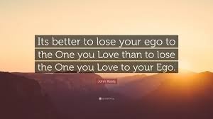 """john keats quote """"its better to lose your ego to the one you love"""