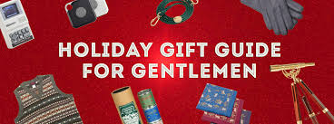 the holiday gift guide for gentlemen