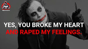 yes you broke my heart most powerful quotes joker s