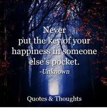 never put the keytof your happiness in someone else s pocket