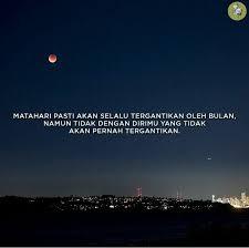 matahari pasti akan selalu tergantikan oleh bulan namun tidak