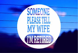 Someone Please Tell My Wife I M Retired Car Decal Sticker