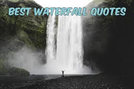 the best waterfall quotes blog