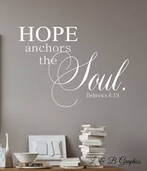 Hope Anchors The Soul Hebrews 6 19 Vinyl Wall Decal Vinyl Lettering Home Decor Wall Decor Quotes For The Wall Decor Quotes Vinyl Wall Decals Vinyl Lettering