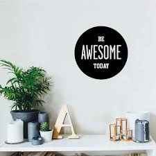 Amazon Com Be Awesome Today Inspirational Life Quotes Wall Art Vinyl Decal 16 X 16 Decoration Vinyl Sticker Motivational Wall Art Decal Bedroom Living Room Decor Trendy Wall