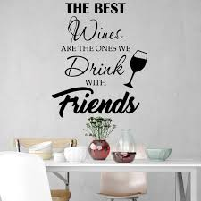 Vwaq The Best Wines Are The Ones We Drink With Friends Wine And Friends Wall Decor Vinyl Decal Stickers 18122 Walmart Com Walmart Com