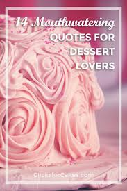 mouthwatering quotes for dessert lovers whether you are