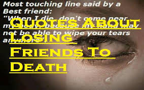 quotes about losing friends to death samplemessages blog