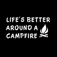 15x7 4cm Life S Better Around Campfire Camping Camp Camper Fun Car Sticker Window Door Wall Wardrobe Decals Decor Accessories Car Stickers Aliexpress