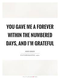 you gave me a forever in the numbered days and i m grateful