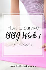 how to survive bbg week 1 my thoughts