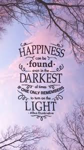 happiness can be found in even the darkest of times if one only