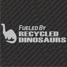 Fueled By Recycled Dinosaurs Car Sticker Bumper Sticker Funny Vinyl Decal
