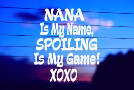 Nana Is My Name Spoiling Is My Game Xoxo Car Decal Sticker