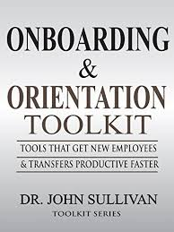Onboarding & Orientation Toolkit: Tools That Get New Employees and  Transfers Productive Faster eBook: Sullivan, Dr. John, Sullivan, Addie:  Amazon.ca: Kindle Store