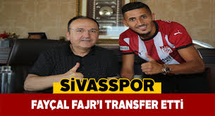 Fayçal Fajr Sivasspor'da!
