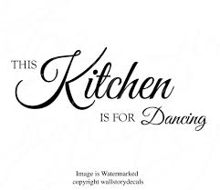 Family Wall Quotes Decal This Kitchen Is For Dancing Wall Decals Kitchen Wall Sayings