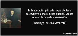 Es la educación primaria la que civiliza y desenvuelve la moral ...
